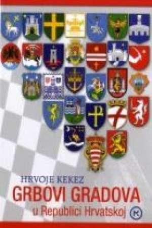 Grbovi gradova u republici hrvatskoj Hrvoje Kekez meki uvez