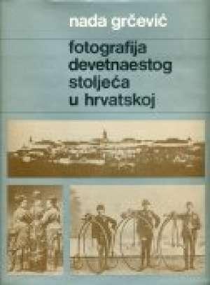 Fotografija devetnaestog stoljeća u hrvatskoj Nada Grčević tvrdi uvez
