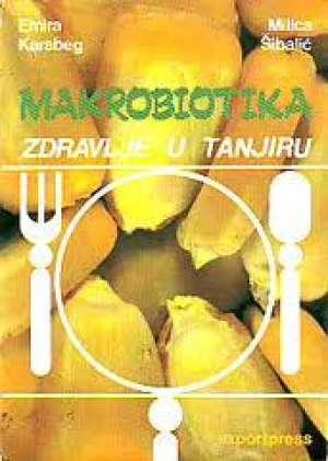 Emira Karabeg, Milica Šibalić - Makrobiotika zdravlje u tanjiru