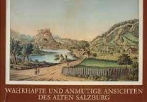 Johann A. Boeck - Wahrhafte und anmutige ansichten des alten Salzburg
