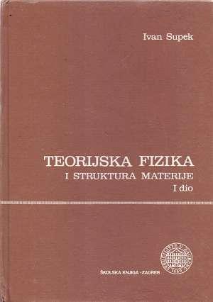 Ivan Supek - Teorijska fizika i struktura materije - I. dio