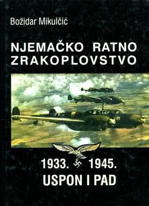 Njemačko ratno zrakoplovstvo 1933.-1945. Božidar Mikulčić tvrdi uvez