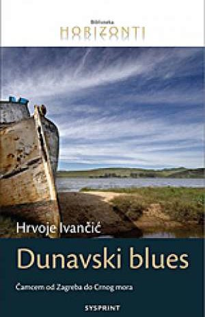 Hrvoje Ivančić - Dunavski blues - čamcem od Zagreba do Crnog mora
