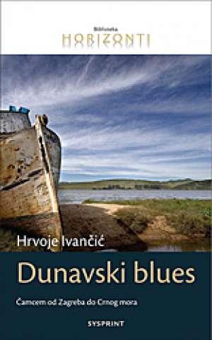 Dunavski blues - čamcem od Zagreba do Crnog mora Hrvoje Ivančić meki uvez