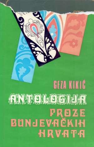 Kikić Geza - Antologija proze bunjevačkih Hrvata