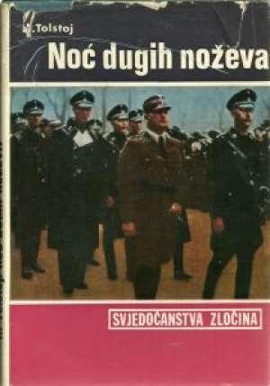 Noć dugih noževa -svjedočanstva zločina- hitlerov obračun 1934 Tolstoj Nikolaj  tvrdi uvez