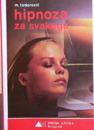 Hipnoza za svakoga - x. izdanje Momčilo Todorović meki uvez