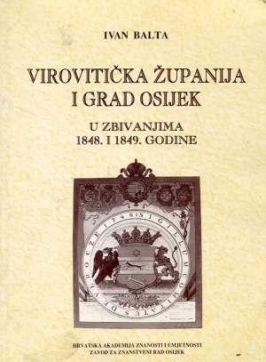 Ivan Balta - Virovitička županija i grad Osijek u zbivanjima 1848. i 1849. godine