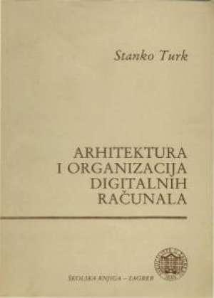 Arhitektura i organizacija digitalnih računala Stanko Turk meki uvez
