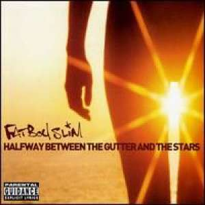 Halfway Between the Gutter and the Stars Fat Boy Slim
