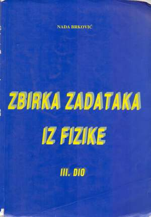 Zbirka zadataka iz fizike III. dio Nada Brković meki uvez