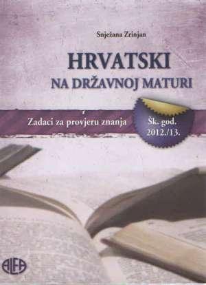 Snježana Zrinjan - Hrvatski na državnoj maturi - zadaci za provjeru znanja 2012 /13