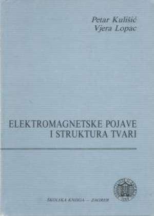 Elektromagnetske pojave i struktura tvari Petar Kulišić, Vjera Lopac tvrdi uvez