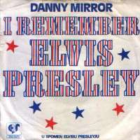 I Remember Elvis Presley (Prvi Dio) / I Remember Elvis Presley (Drugi Dio - Instrumentalno) Danny Mirror