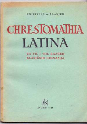 Smičklas, žganjer - Chrestomathia latina - za V.  i VI. razred klasične gimnazije