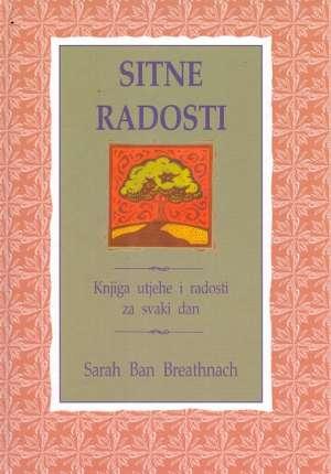 Sitne radosti - Knjiga utjehe i radosti za svaki dan Sarah Ban Breathnach tvrdi uvez