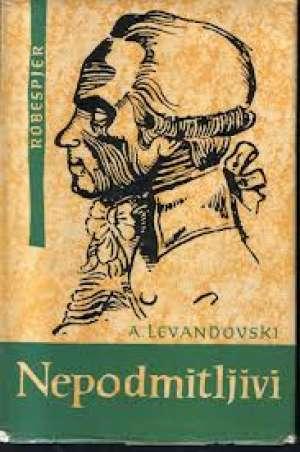Nepodmitljivi -romansirana biografija robespjera Levandovski A. tvrdi uvez