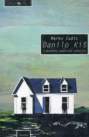 Marko Čudić - Danilo Kiš i moderna mađarska poezija