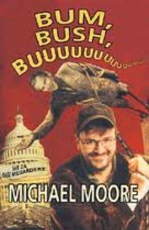 Michael Moore - Bum, bush, buuu