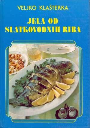 Jela od slatkovodnih riba Veljko Klašterka tvrdi uvez
