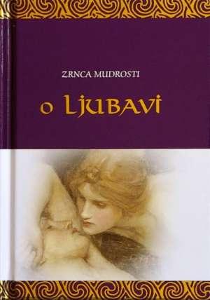 Zrnca mudrosti o ljubavi - najljepše izreke o ljubavi Ivanka Borovac Uredila tvrdi uvez