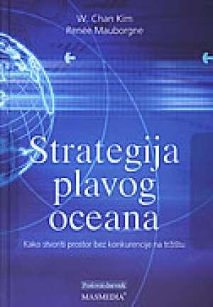 W. Chan Kim, Renee Mauborgne - Strategija plavog oceana - kako stvoriti prostor bez konkurencije na tržištu