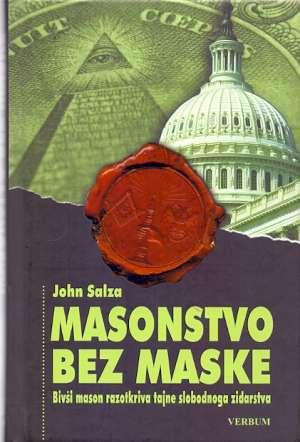 Masonstvo bez maske - Bivši mason razotkriva tajne slobodnog zidarstva John Salza tvrdi uvez