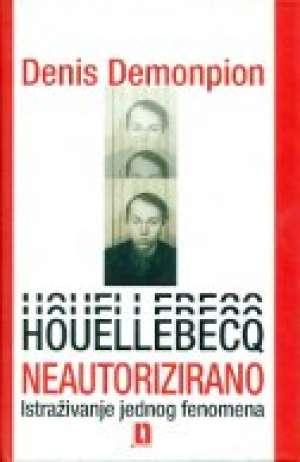 Houellebecq neautorizirano - istraživanje jednog fenomena Denis Demonpion tvrdi uvez