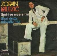 Smiri Se Srce, Smiri / Stari Druže, Prijatelju Moj Zoran Kalezić