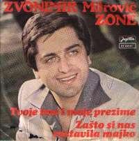 Tvoje Ime i Moje Prezime / Zašto Si Nas Rastavila Majko Zvonimir Mitrović - Zone
