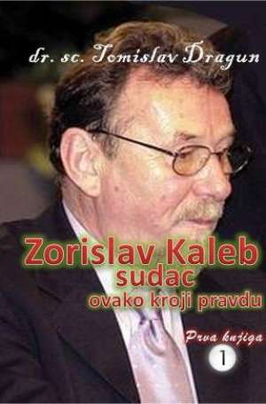 Zorislav kaleb sudac ovako kroji pravdu Tomislav Dragun meki uvez