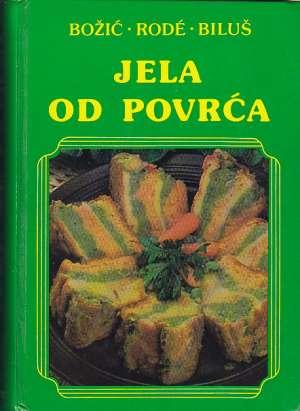 Ivanka Božić, Cirila Rode, Ivanka Biluš - Jela od povrća