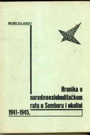 Hronika o narodnooslobodilačkom ratu u Somboru i okolici 1941-1945 Milenko Beljanski meki uvez