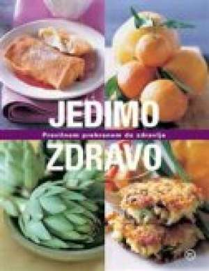 Jedimo zdravo - pravilnom prehranom do zdravlja Ivanka Borovac- Urednik meki uvez