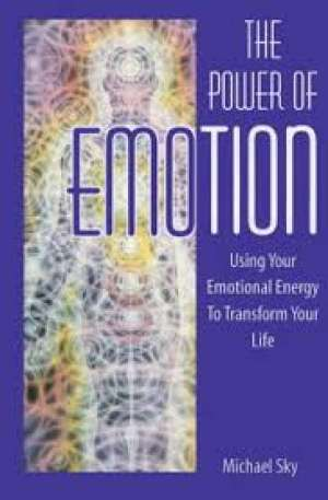 Michael Sky - The power of emotion - using your emotional energy to transform your life