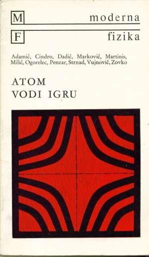Atom vodi igru Adamić, Cindro, Dadić, Marković, Milić, Ogorelec, Penzar, Strnad, Vujnović, Zovko meki uvez