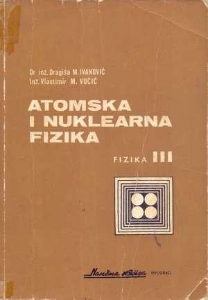 Atomska i nuklearna fizika Dragiša Ivanović, Vlastimir Vučić meki uvez