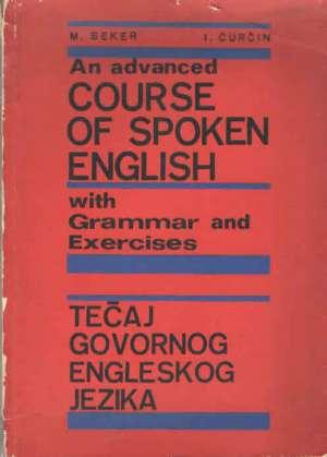 M. Beker, I. ćurčin - An advanced course of spoken english - napredni tečaj govornog engleskog jezika