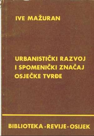 Urbanistički razvoj i spomenički značaj osječke Tvrđe Ive Mažuran meki uvez