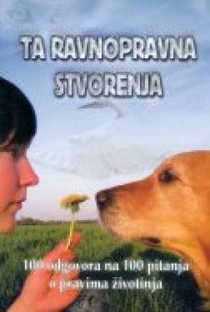 Zoran čiča/uredio - Ta ravnopravna stvorenja - 100 odgovora na 100 pitanja o pravima životinja
