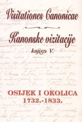 Visitationes canonicae - kanonske vizitacije knjiga V. osijek i okolica 1732. - 1833. Stjepan Sršan/priredio tvrdi uvez