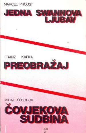 Proust Marcel, Kafka Franz, Šolohov Mihail - Jedna Swannova ljubav / Preobražaj / Čovjekova sudbina