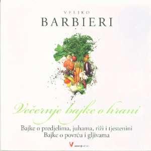 Večernje bajke o hrani - predjela, juhe, riža i tjestenina, povrće i gljive Veljko Barbieri meki uvez