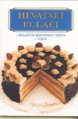 Hrvatski kolači - Kolači od biskvitnog tijesta, torte Lidija Šare Priredila tvrdi uvez