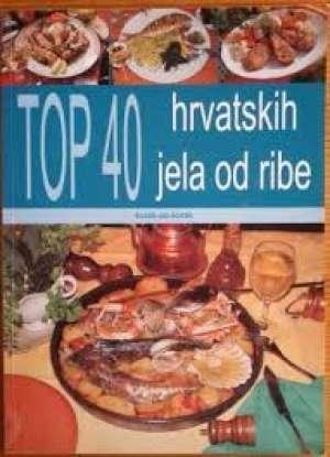 Top 40 hrvatskih jela od ribe - korak po korak Bruno Šimonović, Ivo Semenčić meki uvez