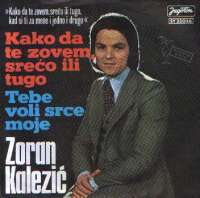 Kako Da Te Zovem, Srećo Ili Tugo / Tebe Voli Srce Moje Zoran Kalezić