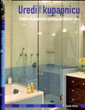 Uredi svoju kupaonicu - stotine dizajnerskih rješenja na dohvat ruke David Willis tvrdi uvez