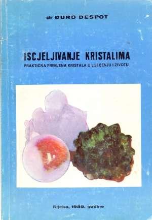 Iscjeljivanje kristalima - praktična primjena kristala u liječenju i životu Đuro Despot meki uvez