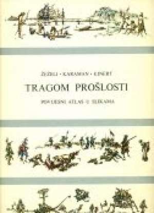 Tragom prošlosti - povijesni atlas u slikama Žeželj, Karaman I Kinert tvrdi uvez
