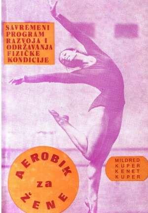 Aerobik za žene - savremeni program razvoja i održavanja fizičke kondicije Mildred Kuper, Kenet Kuper meki uvez